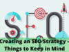 Creating an SEO Strategy – Things to Keep in Mind